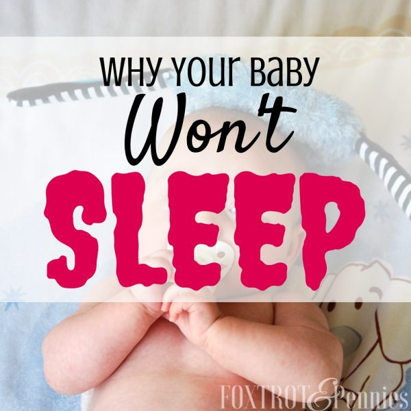 Why Your Baby Won't Sleep: How to Get Your Baby to Sleep at Night