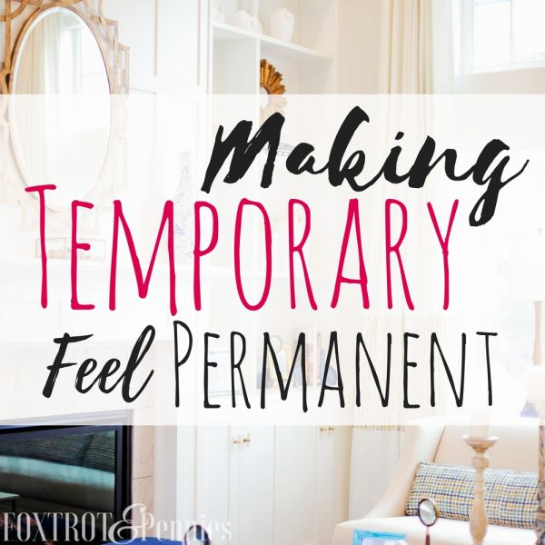 Making Your Temporary Home Feel Permanent