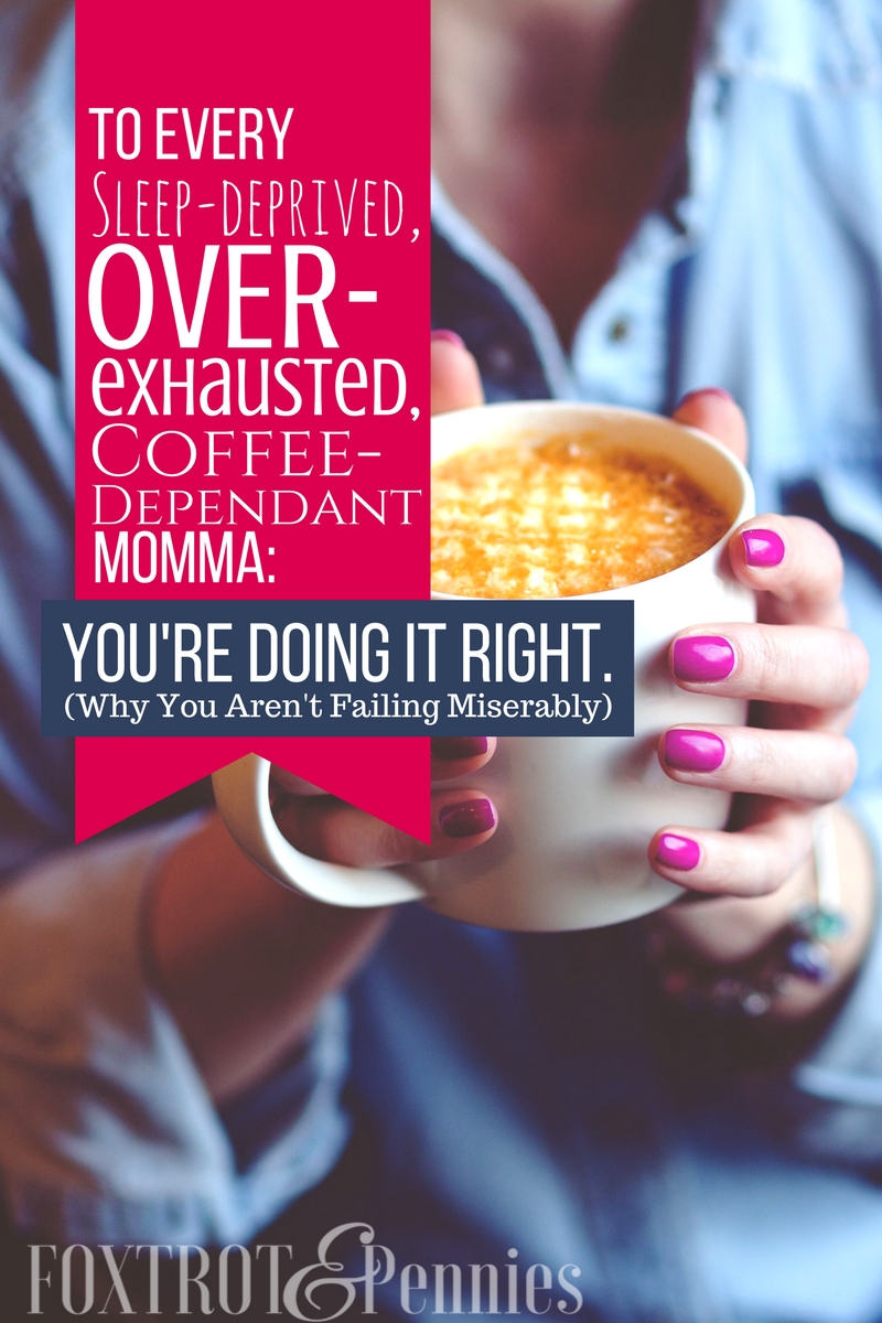 Coffee coffee coffee!! I'm so tired too but I am NOT the only one, here is why you are NOT failing miserably at this mom thing (I promise)