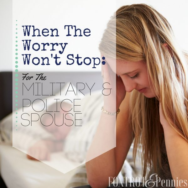 When The Worry Won't Stop: For The Military & Police Spouse