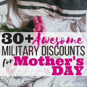 30+ Awesome Military Discounts For Mothers Day
