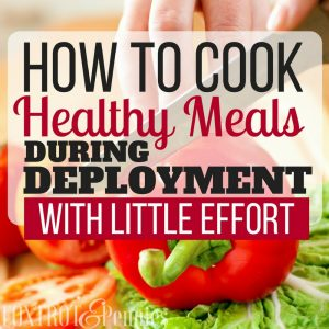 How To Cook Healthy Meals During Deployment with Little Effort