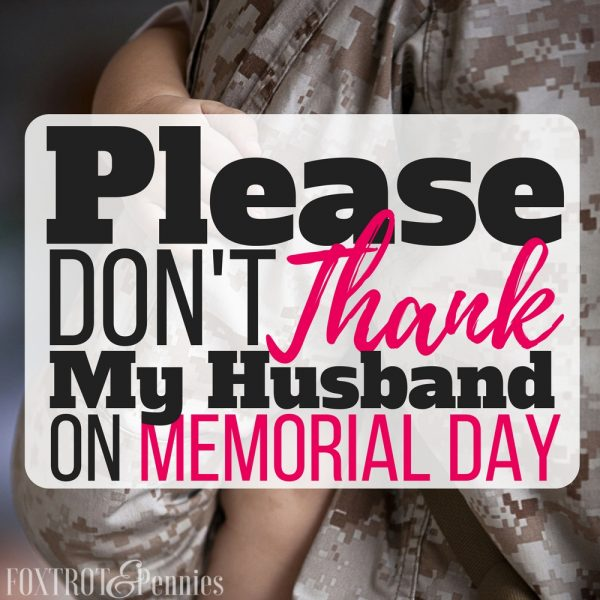 Please Don't Thank My Husband On Memorial Day