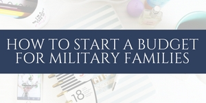 learn exactly how to start a budget that works for your military family!